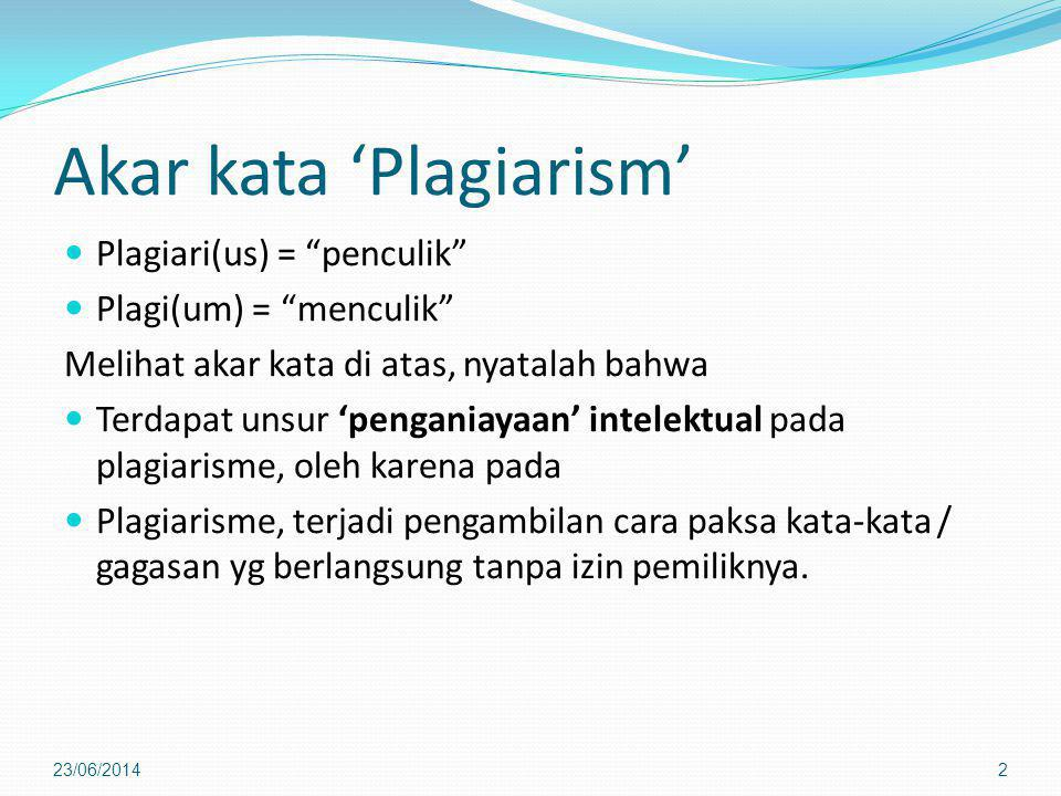 "Akar kata 'Plagiarism'  Plagiari(us) = ""penculik""  Plagi(um) = ""menculik"" Melihat akar kata di atas, nyatalah bahwa  Terdapat unsur 'penganiayaan'"