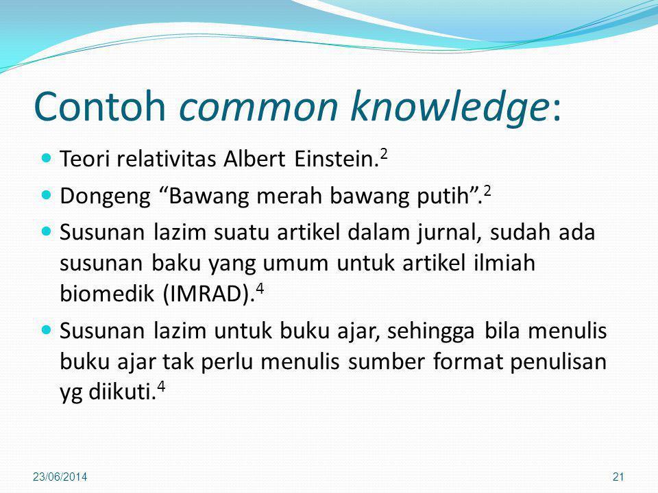 """Contoh common knowledge:  Teori relativitas Albert Einstein. 2  Dongeng """"Bawang merah bawang putih"""". 2  Susunan lazim suatu artikel dalam jurnal, s"""