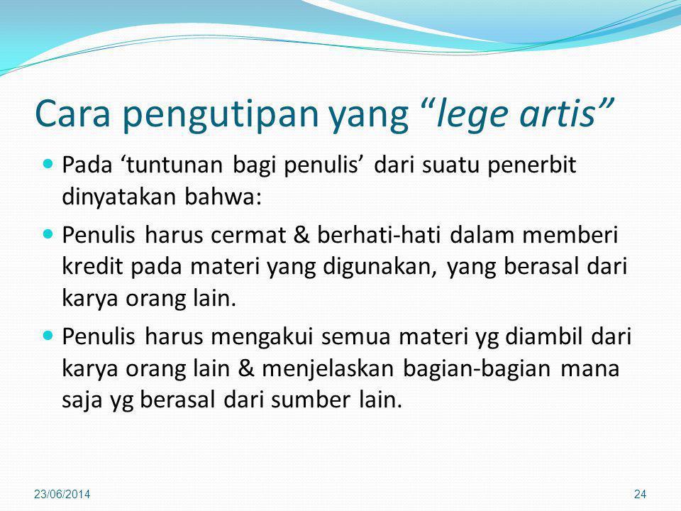 """Cara pengutipan yang """"lege artis""""  Pada 'tuntunan bagi penulis' dari suatu penerbit dinyatakan bahwa:  Penulis harus cermat & berhati-hati dalam mem"""