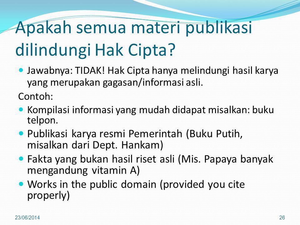 Apakah semua materi publikasi dilindungi Hak Cipta?  Jawabnya: TIDAK! Hak Cipta hanya melindungi hasil karya yang merupakan gagasan/informasi asli. C
