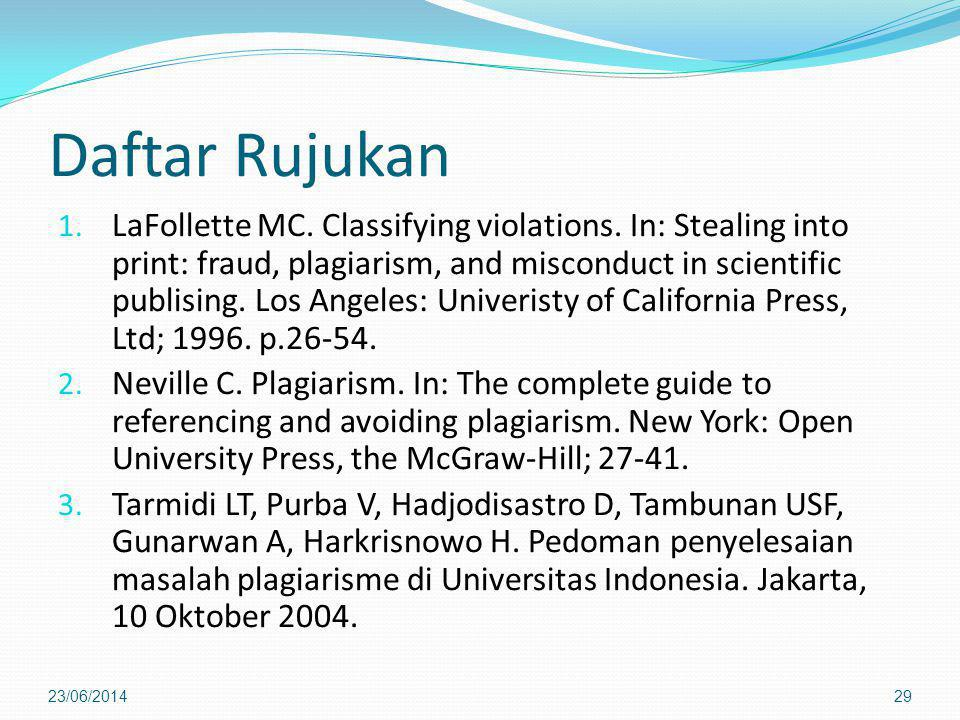 Daftar Rujukan 1. LaFollette MC. Classifying violations. In: Stealing into print: fraud, plagiarism, and misconduct in scientific publising. Los Angel