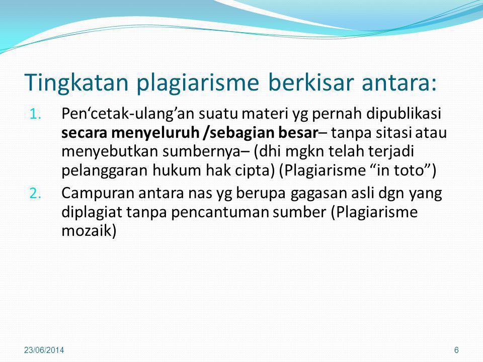 Tingkatan plagiarisme berkisar antara: 1. Pen'cetak-ulang'an suatu materi yg pernah dipublikasi secara menyeluruh /sebagian besar– tanpa sitasi atau m