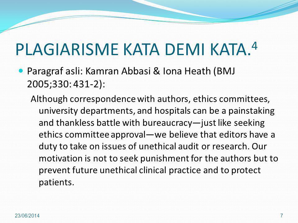 PLAGIARISME KATA DEMI KATA. 4  Paragraf asli: Kamran Abbasi & Iona Heath (BMJ 2005;330: 431-2): Although correspondence with authors, ethics committe