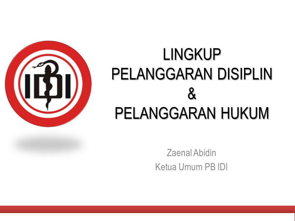LINGKUP PELANGGARAN DISIPLIN & PELANGGARAN HUKUM Zaenal Abidin Ketua Umum PB IDI