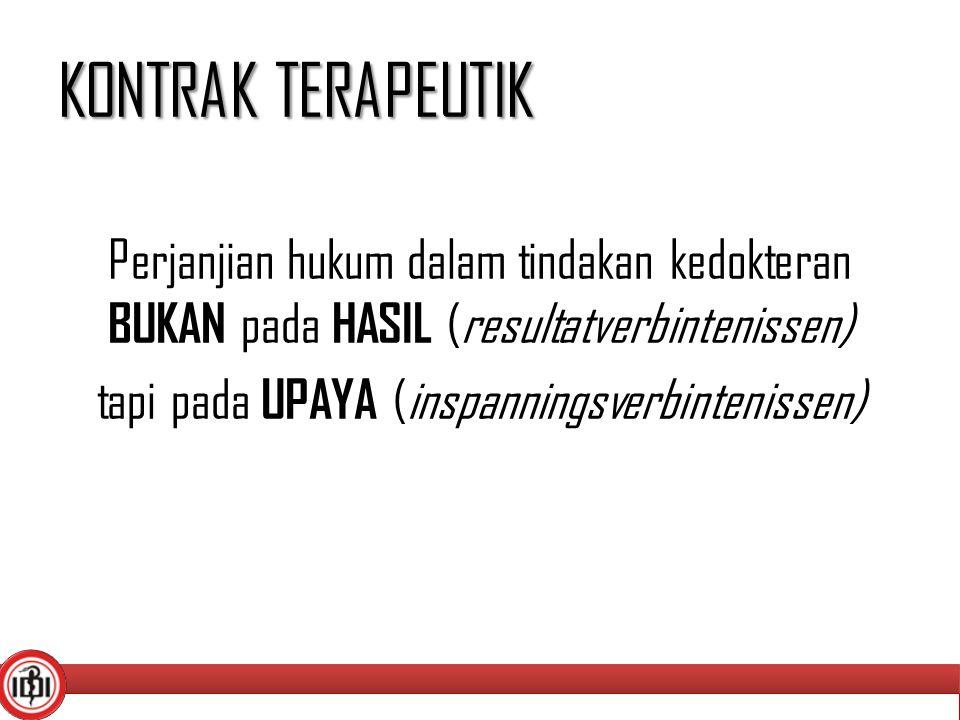 KONTRAK TERAPEUTIK Perjanjian hukum dalam tindakan kedokteran BUKAN pada HASIL (resultatverbintenissen) tapi pada UPAYA (inspanningsverbintenissen) 16