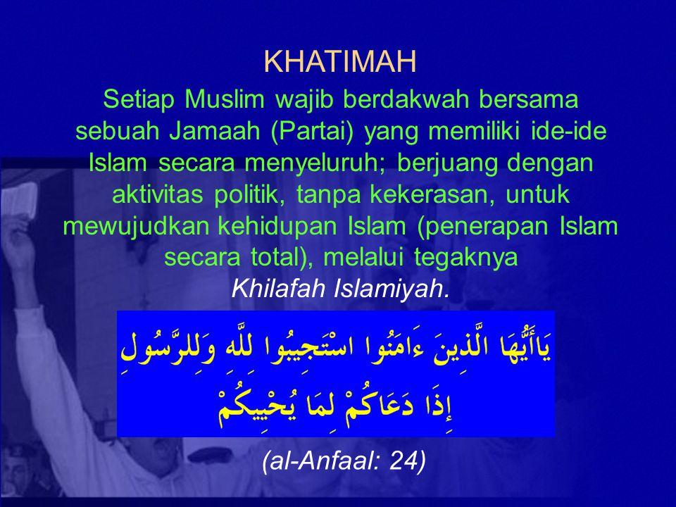 KHATIMAH Setiap Muslim wajib berdakwah bersama sebuah Jamaah (Partai) yang memiliki ide-ide Islam secara menyeluruh; berjuang dengan aktivitas politik