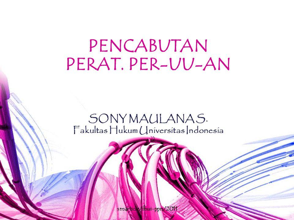 PENCABUTAN PERAT. PER-UU-AN SONY MAULANA S. Fakultas Hukum Universitas Indonesia smarticle/fhui-ppn/2011