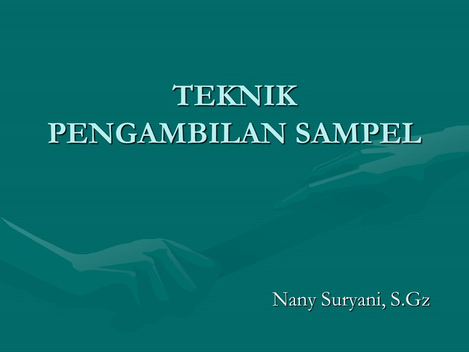 TEKNIK PENGAMBILAN SAMPEL Nany Suryani, S.Gz Nany Suryani, S.Gz