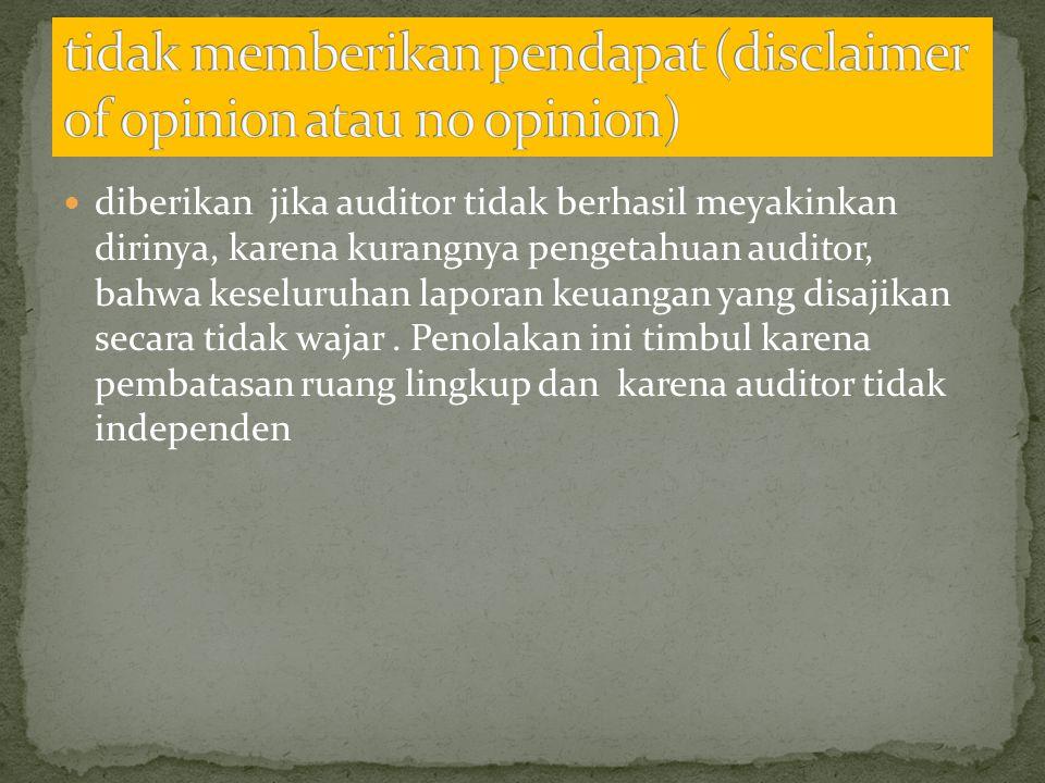  diberikan jika auditor tidak berhasil meyakinkan dirinya, karena kurangnya pengetahuan auditor, bahwa keseluruhan laporan keuangan yang disajikan se
