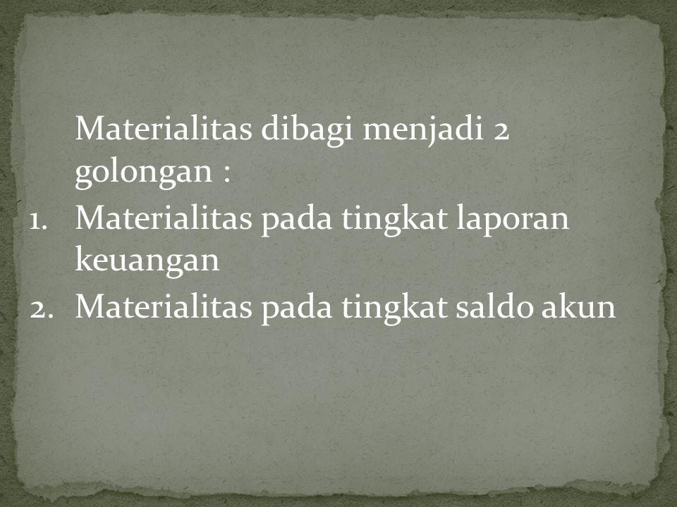 Materialitas dibagi menjadi 2 golongan : 1.Materialitas pada tingkat laporan keuangan 2.Materialitas pada tingkat saldo akun