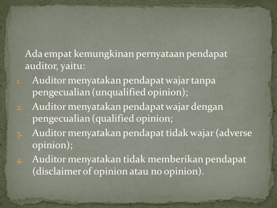 Ada empat kemungkinan pernyataan pendapat auditor, yaitu: 1. Auditor menyatakan pendapat wajar tanpa pengecualian (unqualified opinion); 2. Auditor me