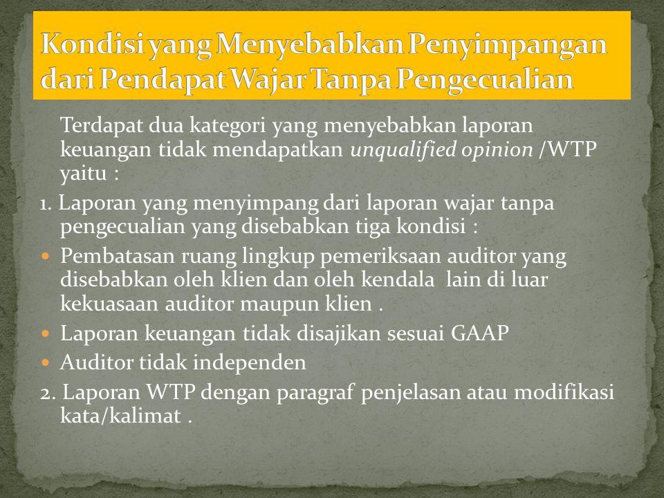 Terdapat dua kategori yang menyebabkan laporan keuangan tidak mendapatkan unqualified opinion /WTP yaitu : 1. Laporan yang menyimpang dari laporan waj