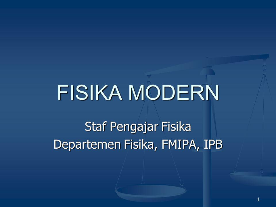 1 FISIKA MODERN Staf Pengajar Fisika Departemen Fisika, FMIPA, IPB