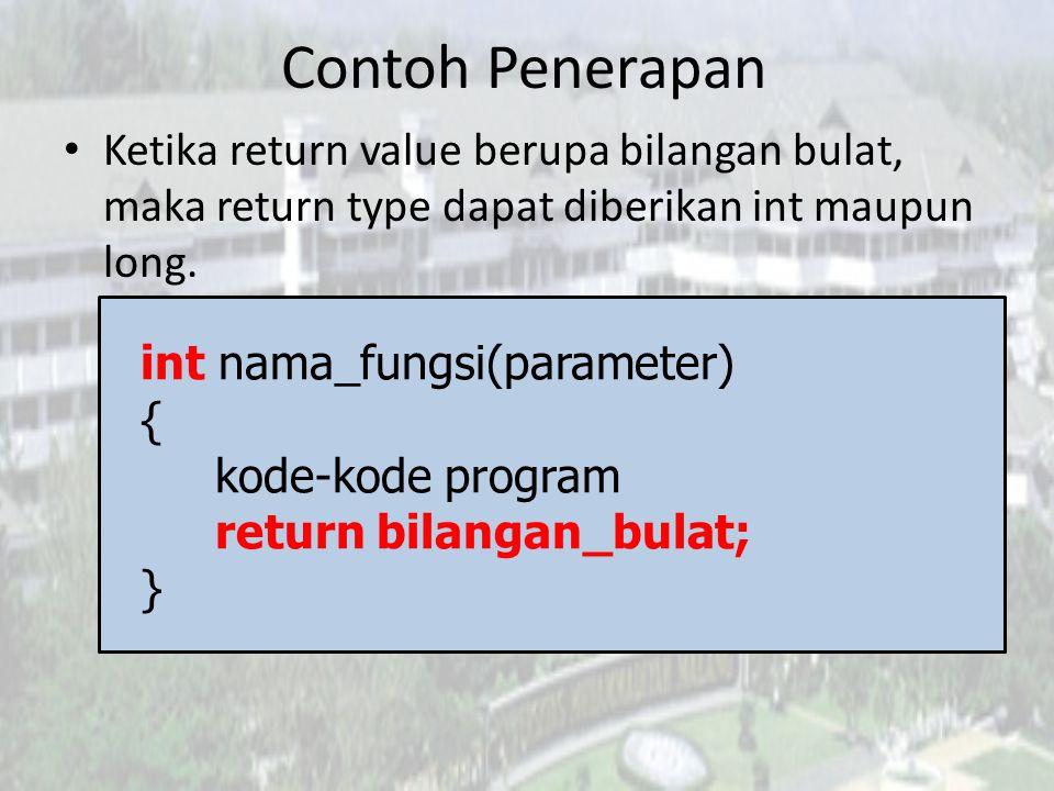 Contoh Penerapan • Ketika return value berupa bilangan pecahan, maka return type dapat diberikan float maupun double.
