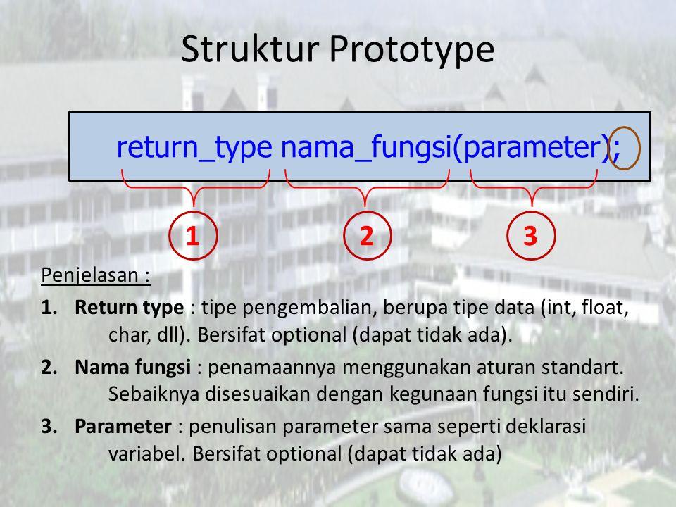 Contoh Prototype int cariPrima(int bil_param); Penjelasan 1.Return type : int 2.Nama_fungsi : cariPrima 3.Parameter : int bil_param
