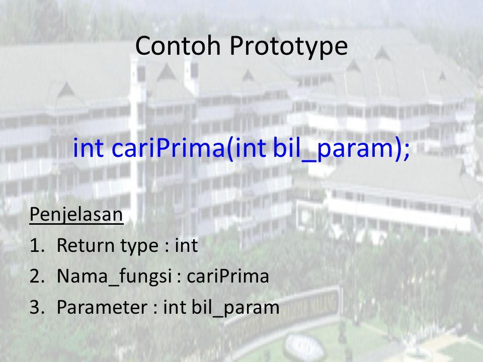 Contoh Prototype • Dari contoh prototype berikut, coba uraikan : return type, nama fungsi, dan parameter yang dimiliki.