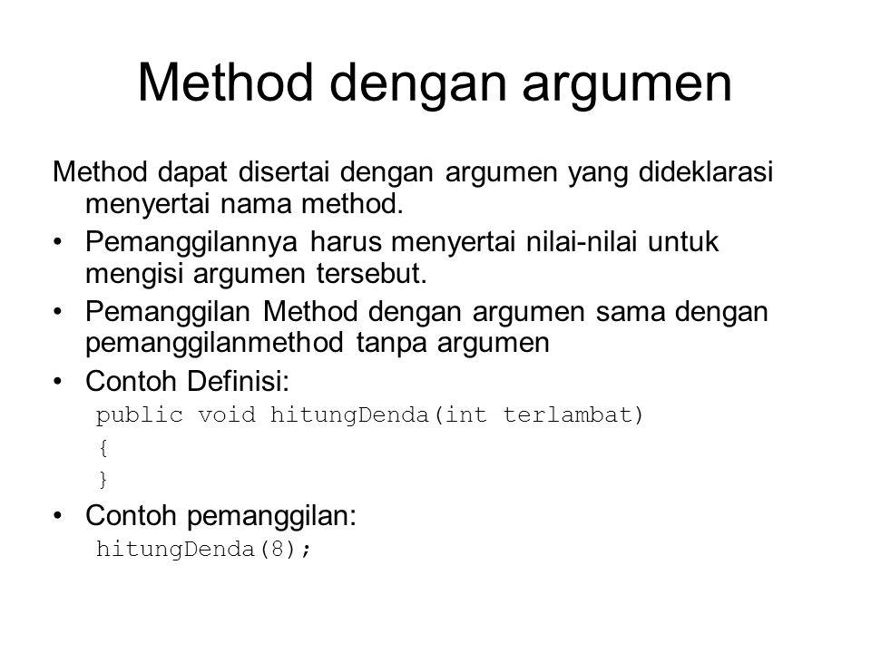 Method dengan argumen Method dapat disertai dengan argumen yang dideklarasi menyertai nama method.