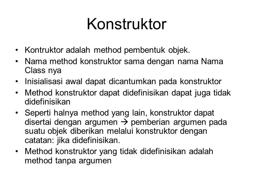 Konstruktor •Kontruktor adalah method pembentuk objek.