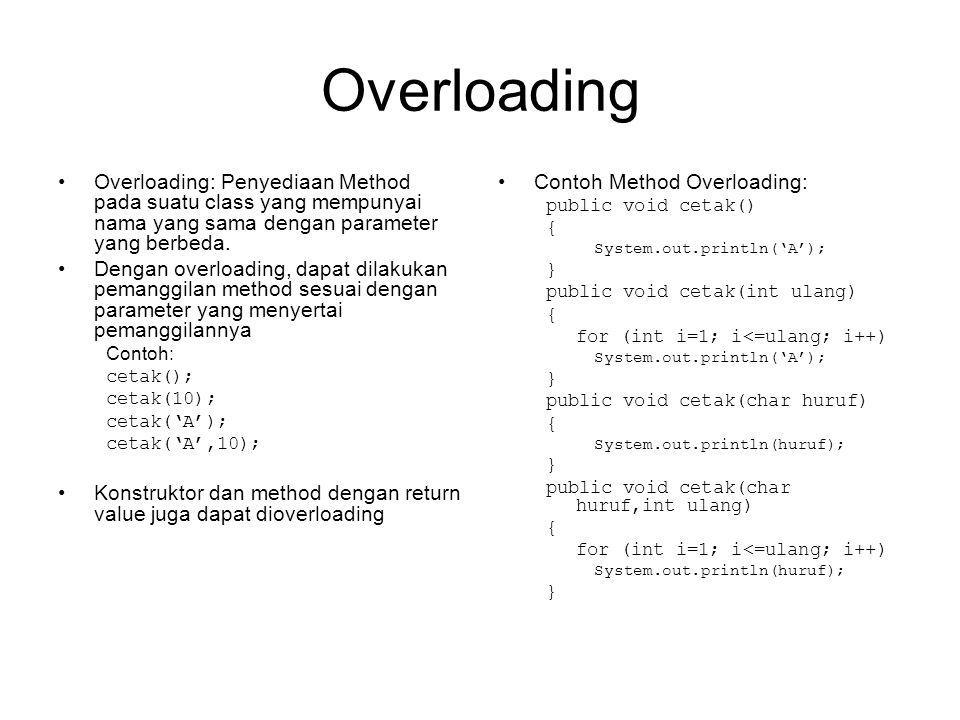 Overloading •Overloading: Penyediaan Method pada suatu class yang mempunyai nama yang sama dengan parameter yang berbeda.