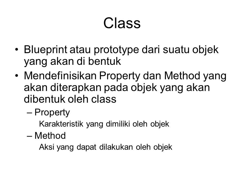 Class •Blueprint atau prototype dari suatu objek yang akan di bentuk •Mendefinisikan Property dan Method yang akan diterapkan pada objek yang akan dibentuk oleh class –Property Karakteristik yang dimiliki oleh objek –Method Aksi yang dapat dilakukan oleh objek