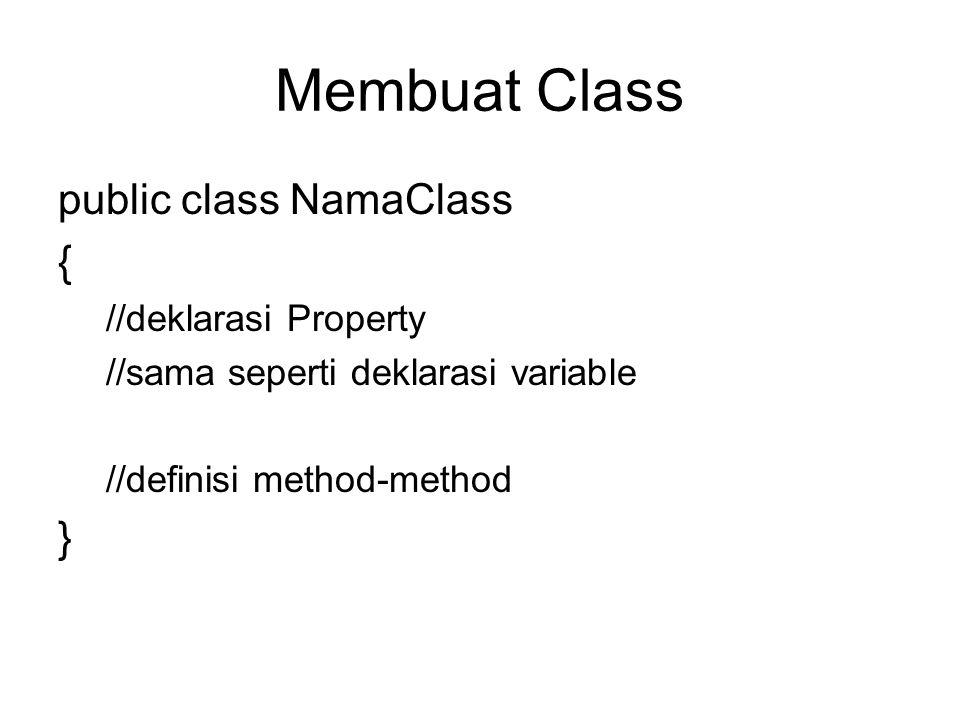 Membuat Class public class NamaClass { //deklarasi Property //sama seperti deklarasi variable //definisi method-method }