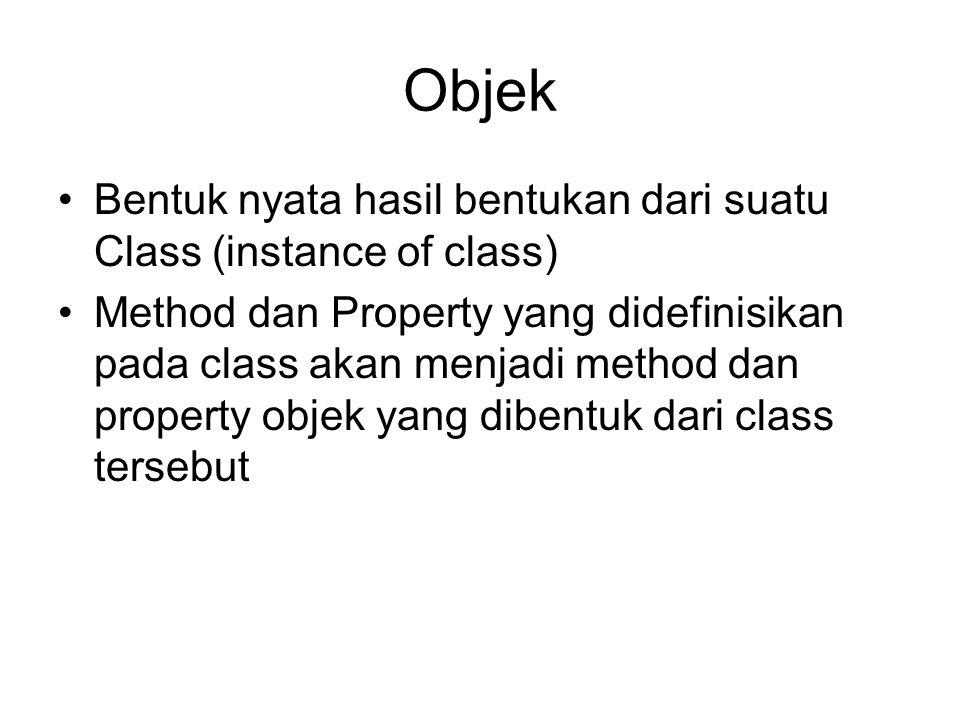 Objek •Bentuk nyata hasil bentukan dari suatu Class (instance of class) •Method dan Property yang didefinisikan pada class akan menjadi method dan property objek yang dibentuk dari class tersebut