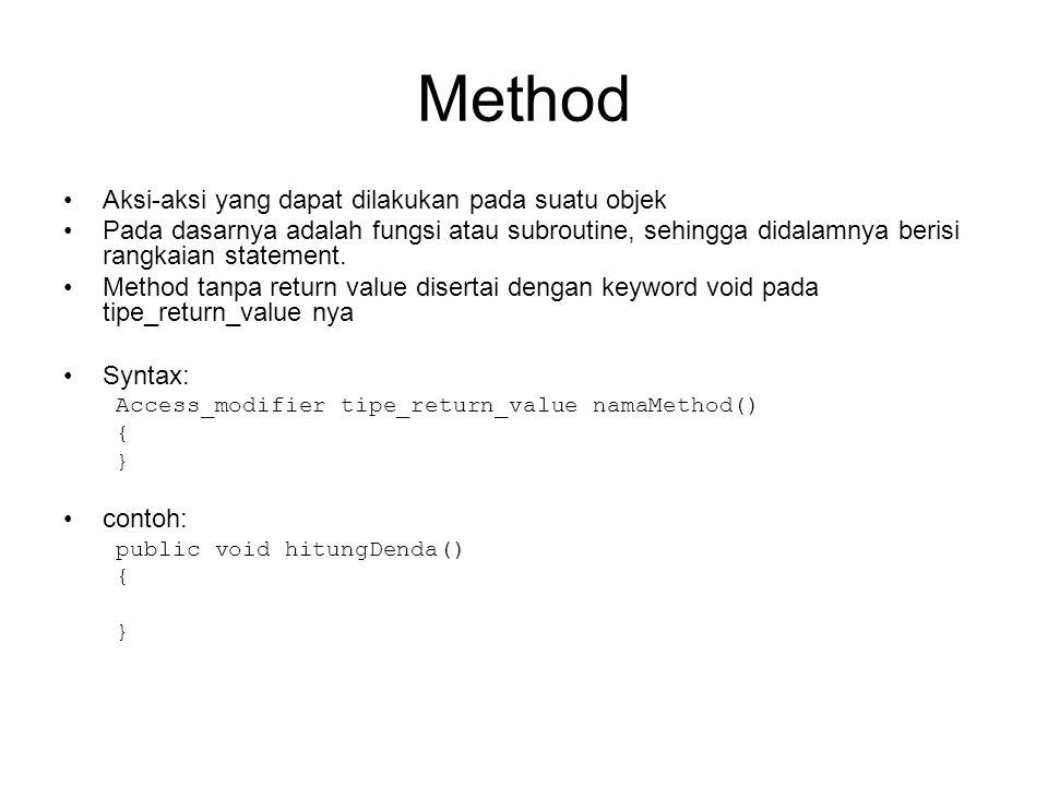 Method •Aksi-aksi yang dapat dilakukan pada suatu objek •Pada dasarnya adalah fungsi atau subroutine, sehingga didalamnya berisi rangkaian statement.