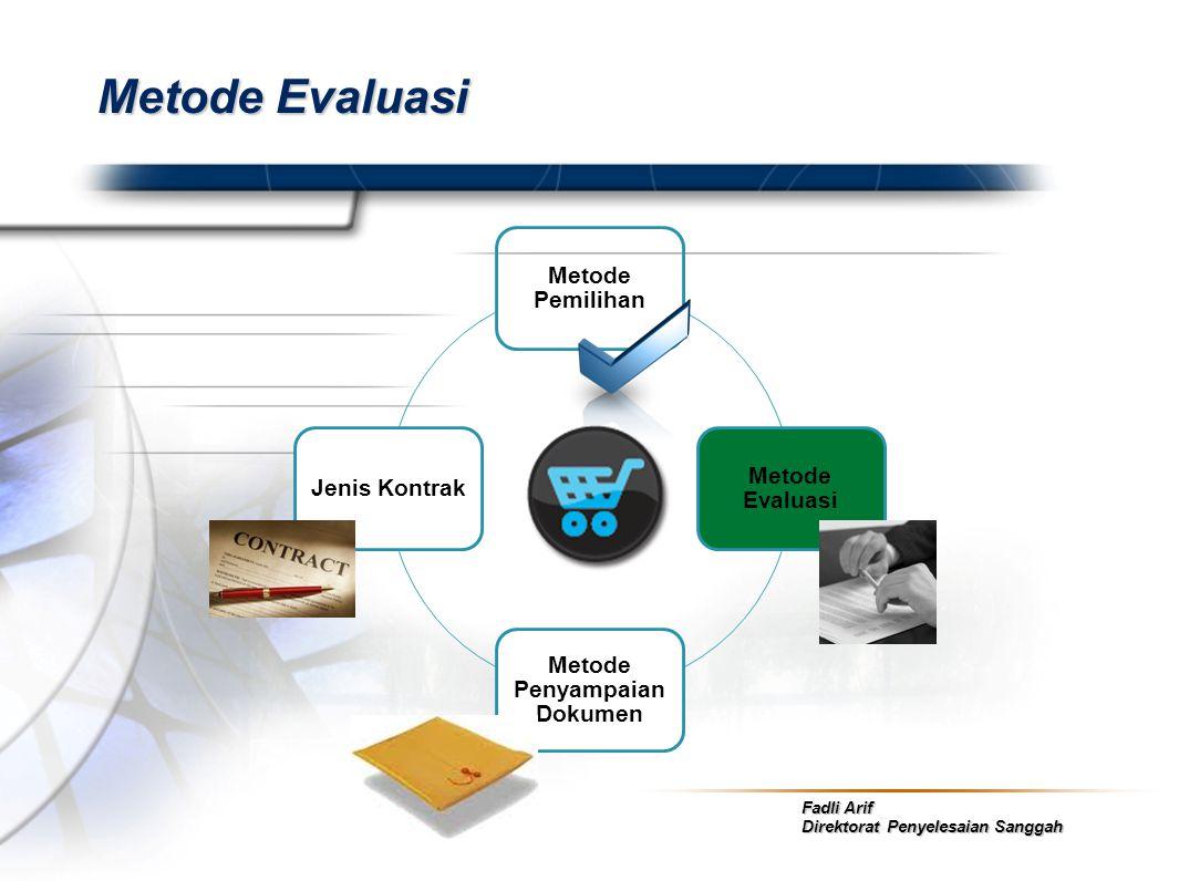 Fadli Arif Direktorat Penyelesaian Sanggah Metode Evaluasi Metode Pemilihan Metode Evaluasi Metode Penyampaian Dokumen Jenis Kontrak