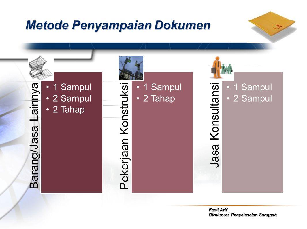 Fadli Arif Direktorat Penyelesaian Sanggah Metode Penyampaian Dokumen Barang/Jasa Lainnya •1 Sampul •2 Sampul •2 Tahap Pekerjaan Konstruksi •1 Sampul