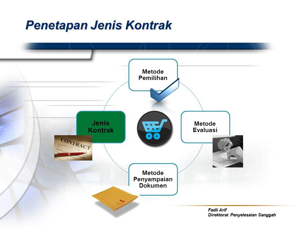 Fadli Arif Direktorat Penyelesaian Sanggah Penetapan Jenis Kontrak Metode Pemilihan Metode Evaluasi Metode Penyampaian Dokumen Jenis Kontrak