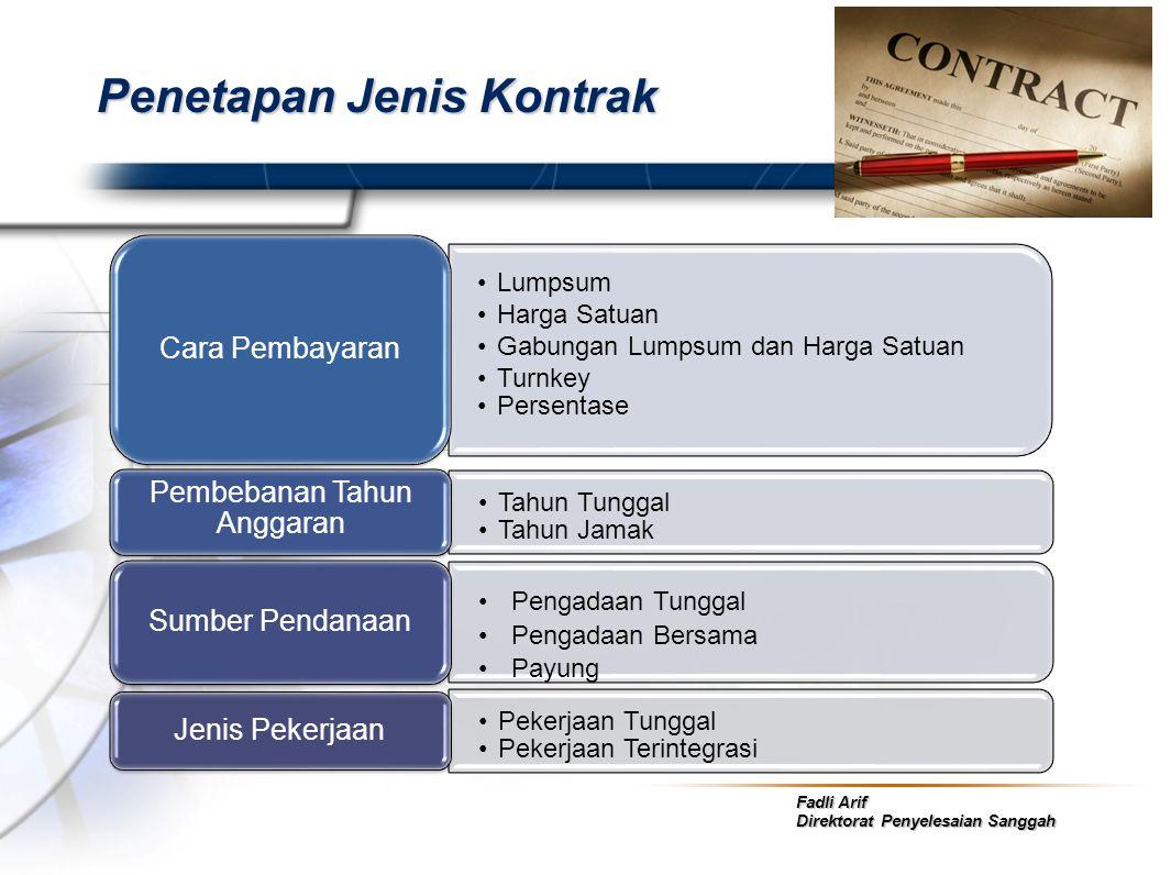 Fadli Arif Direktorat Penyelesaian Sanggah Penetapan Jenis Kontrak •Lumpsum •Harga Satuan •Gabungan Lumpsum dan Harga Satuan •Turnkey •Persentase Cara