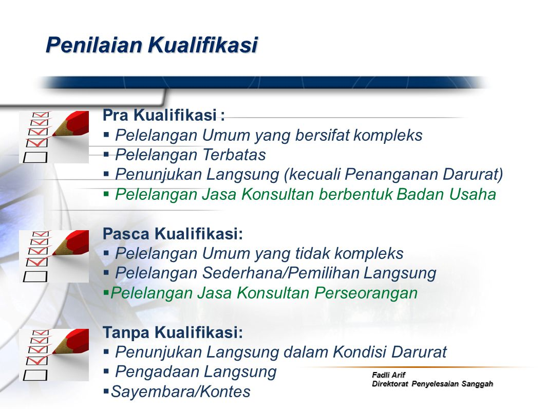 Fadli Arif Direktorat Penyelesaian Sanggah Penilaian Kualifikasi Pra Kualifikasi :  Pelelangan Umum yang bersifat kompleks  Pelelangan Terbatas  Pe