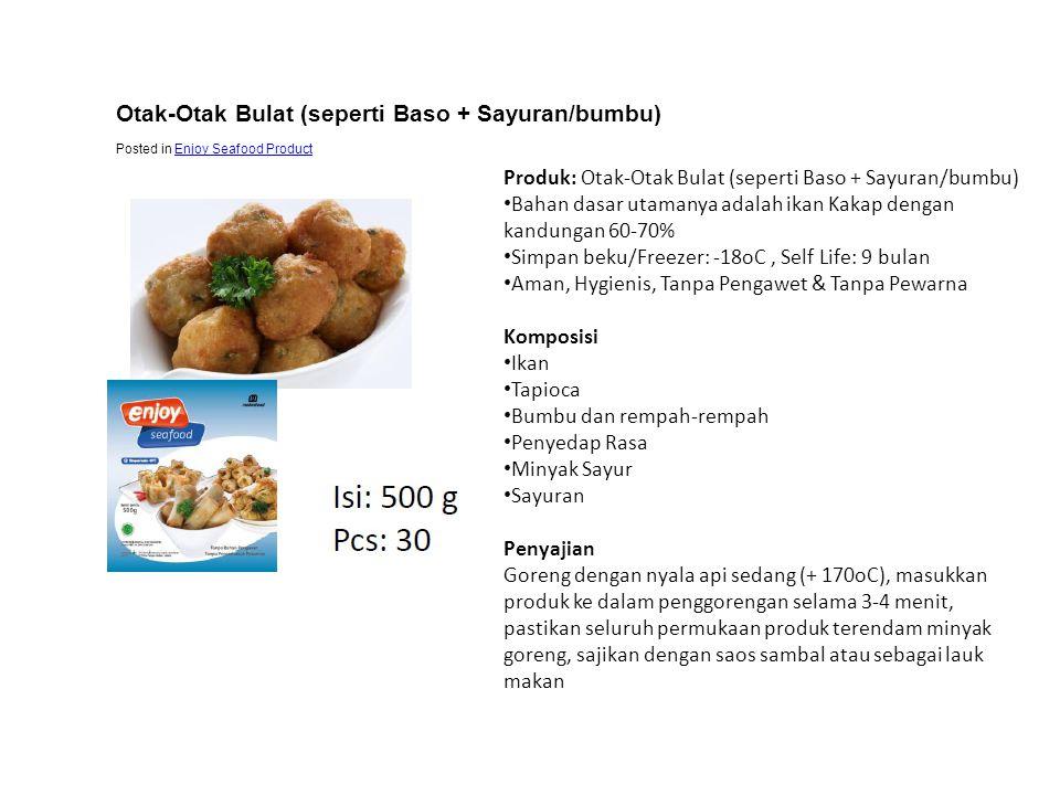 Produk: Otak-Otak Bulat (seperti Baso + Sayuran/bumbu) • Bahan dasar utamanya adalah ikan Kakap dengan kandungan 60-70% • Simpan beku/Freezer: -18oC,