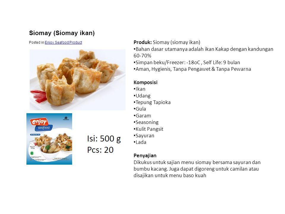 Produk: Siomay (siomay ikan) • Bahan dasar utamanya adalah ikan Kakap dengan kandungan 60-70% • Simpan beku/Freezer: -18oC, Self Life: 9 bulan • Aman,