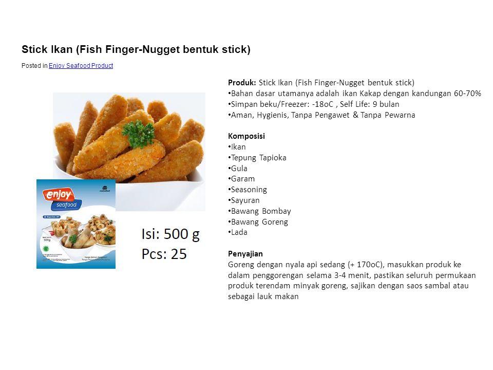 Produk: Stick Ikan (Fish Finger-Nugget bentuk stick) • Bahan dasar utamanya adalah ikan Kakap dengan kandungan 60-70% • Simpan beku/Freezer: -18oC, Se