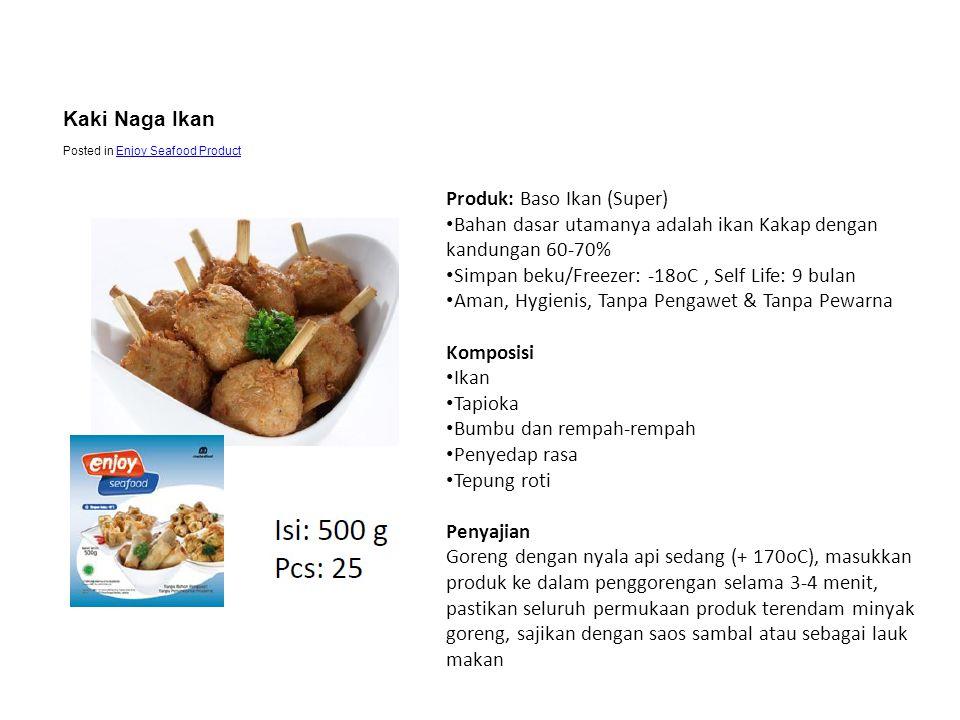 Produk: Baso Ikan (Super) • Bahan dasar utamanya adalah ikan Kakap dengan kandungan 60-70% • Simpan beku/Freezer: -18oC, Self Life: 9 bulan • Aman, Hy