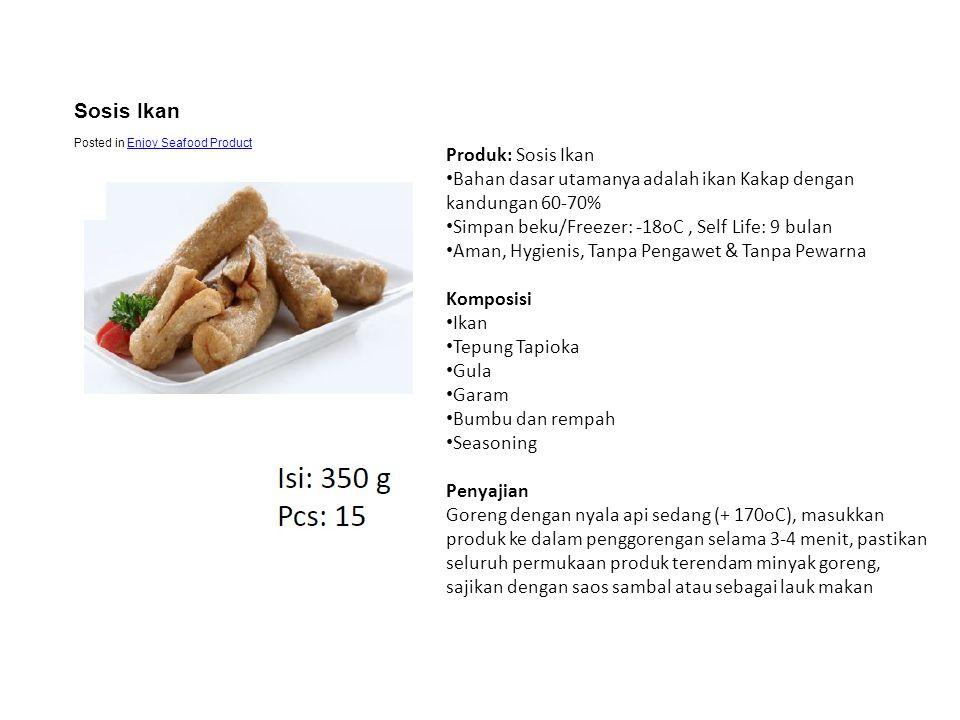 Produk: Sosis Ikan • Bahan dasar utamanya adalah ikan Kakap dengan kandungan 60-70% • Simpan beku/Freezer: -18oC, Self Life: 9 bulan • Aman, Hygienis,