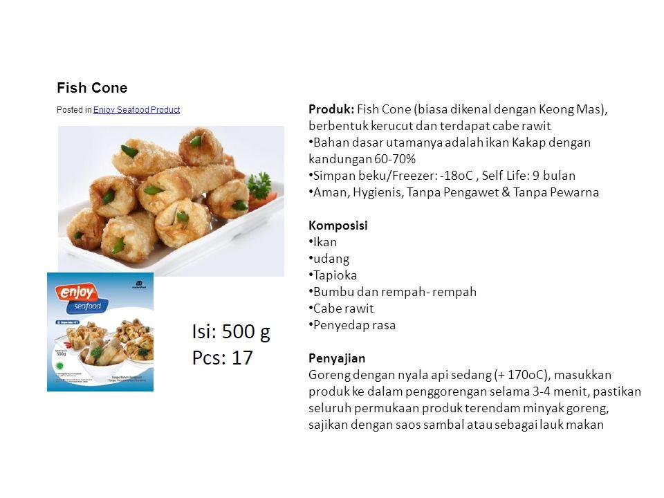 Produk: Fish Cone (biasa dikenal dengan Keong Mas), berbentuk kerucut dan terdapat cabe rawit • Bahan dasar utamanya adalah ikan Kakap dengan kandunga