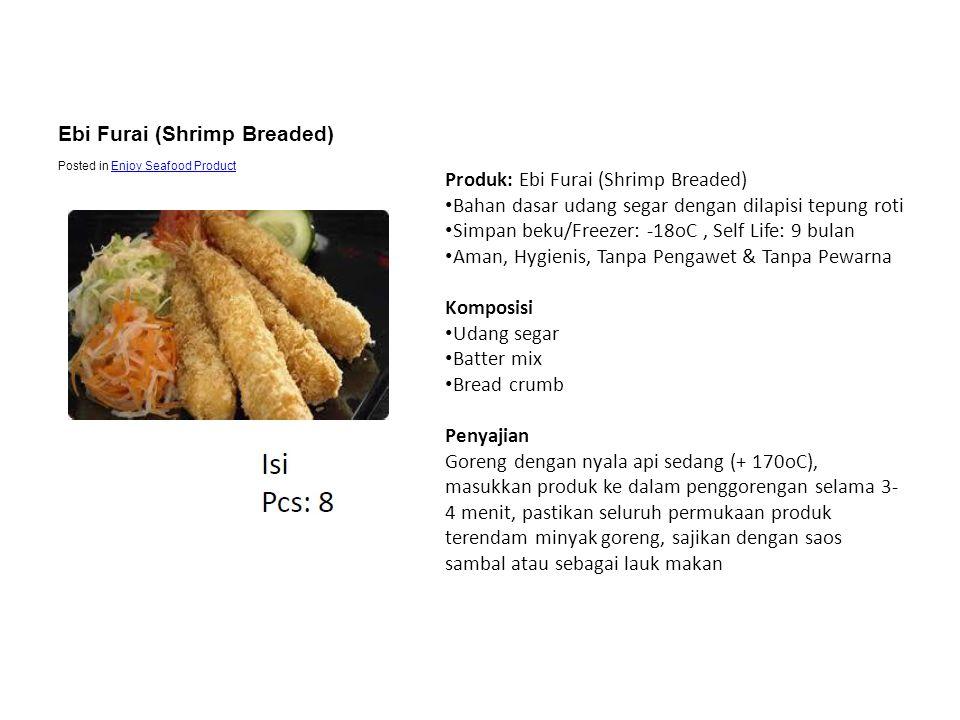 Produk: Ebi Furai (Shrimp Breaded) • Bahan dasar udang segar dengan dilapisi tepung roti • Simpan beku/Freezer: -18oC, Self Life: 9 bulan • Aman, Hygi
