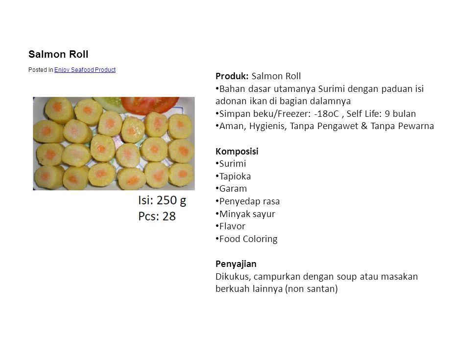 Produk: Salmon Roll • Bahan dasar utamanya Surimi dengan paduan isi adonan ikan di bagian dalamnya • Simpan beku/Freezer: -18oC, Self Life: 9 bulan •
