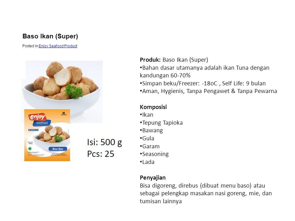 Produk: Baso Ikan (Super) • Bahan dasar utamanya adalah ikan Tuna dengan kandungan 60-70% • Simpan beku/Freezer: -18oC, Self Life: 9 bulan • Aman, Hyg