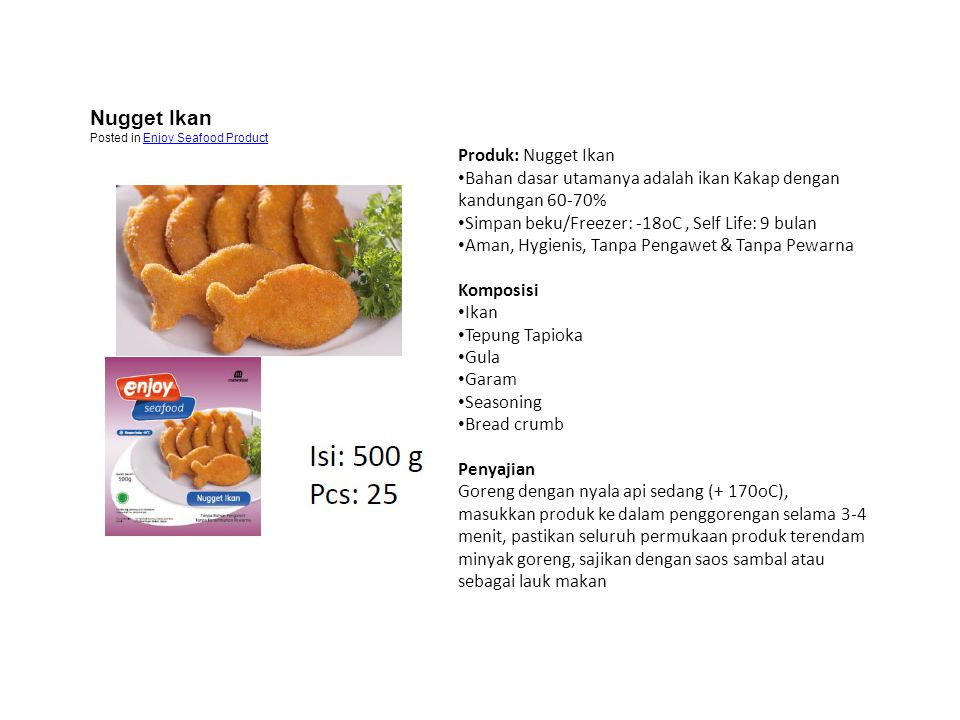 Produk: Nugget Ikan • Bahan dasar utamanya adalah ikan Kakap dengan kandungan 60-70% • Simpan beku/Freezer: -18oC, Self Life: 9 bulan • Aman, Hygienis