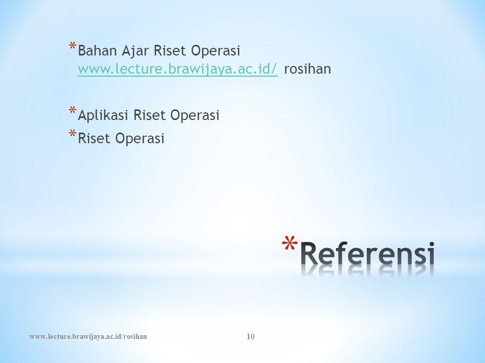 10 * Bahan Ajar Riset Operasi www.lecture.brawijaya.ac.id/ rosihan www.lecture.brawijaya.ac.id/ * Aplikasi Riset Operasi * Riset Operasi