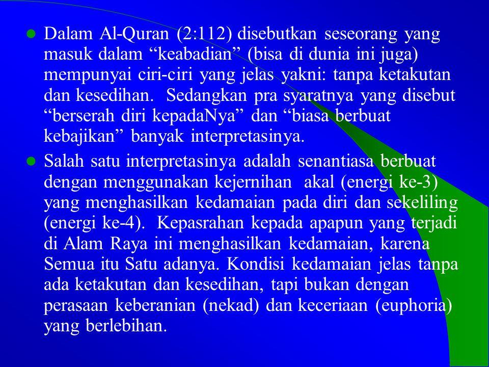  Dalam Al-Quran (2:112) disebutkan seseorang yang masuk dalam keabadian (bisa di dunia ini juga) mempunyai ciri-ciri yang jelas yakni: tanpa ketakutan dan kesedihan.