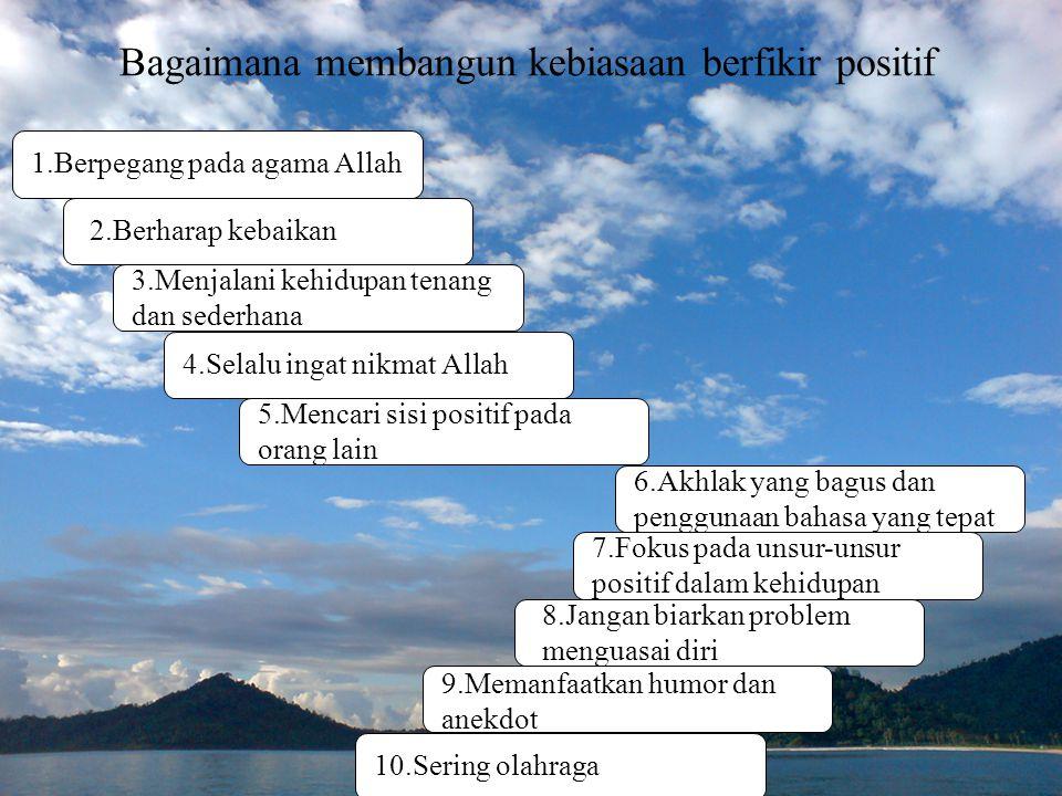 Bagaimana membangun kebiasaan berfikir positif 1.Berpegang pada agama Allah 2.Berharap kebaikan 3.Menjalani kehidupan tenang dan sederhana 4.Selalu in