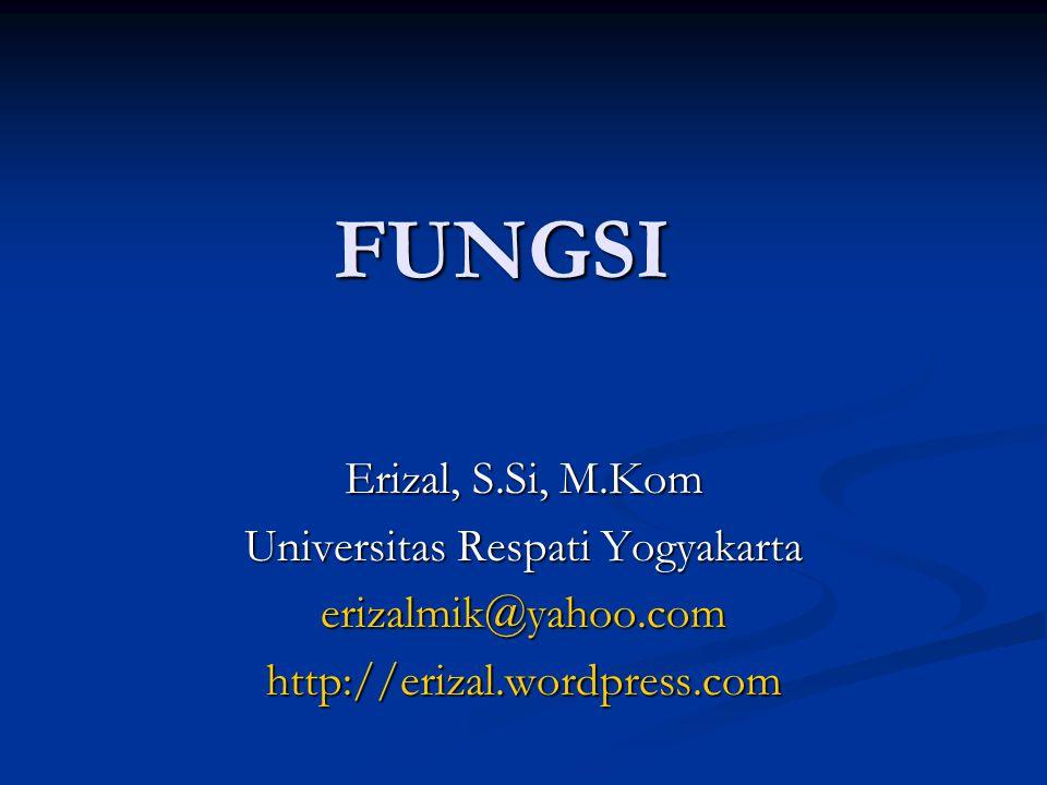 FUNGSI Erizal, S.Si, M.Kom Universitas Respati Yogyakarta erizalmik@yahoo.comhttp://erizal.wordpress.com