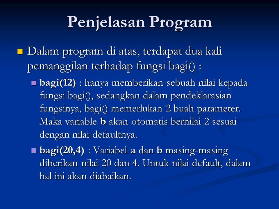 Penjelasan Program  Dalam program di atas, terdapat dua kali pemanggilan terhadap fungsi bagi() :  bagi(12) : hanya memberikan sebuah nilai kepada f