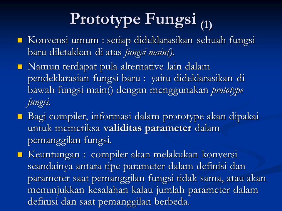 Prototype Fungsi (1)  Konvensi umum : setiap dideklarasikan sebuah fungsi baru diletakkan di atas fungsi main().  Namun terdapat pula alternative la