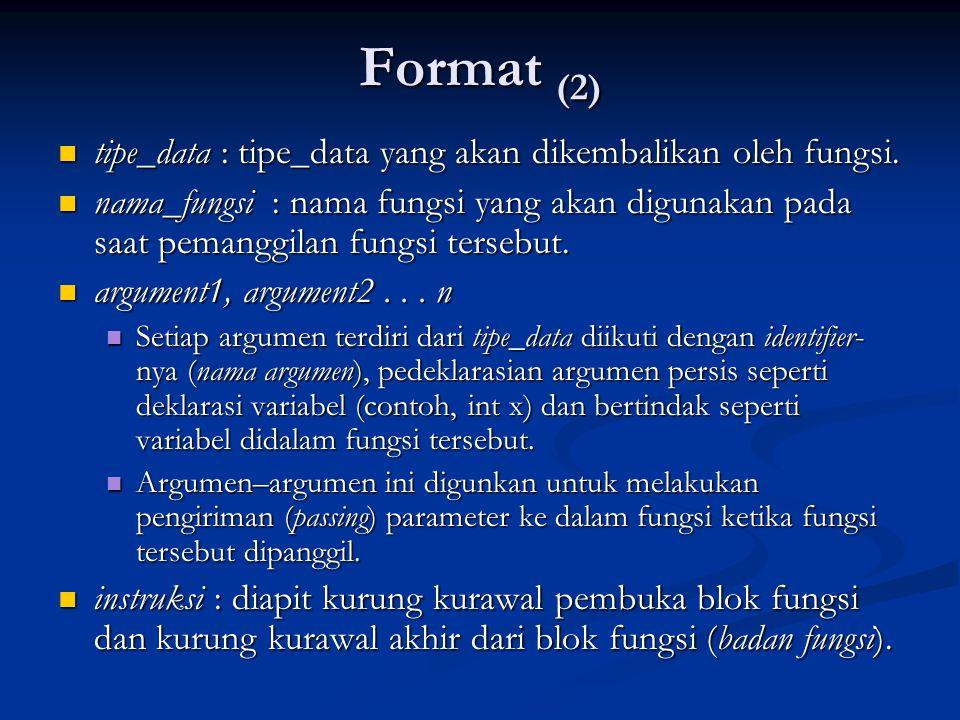Format (2)  tipe_data : tipe_data yang akan dikembalikan oleh fungsi.  nama_fungsi : nama fungsi yang akan digunakan pada saat pemanggilan fungsi te