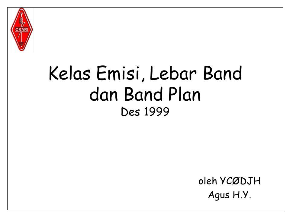 Kelas Emisi, Lebar Band dan Band Plan Des 1999 oleh YCØDJH Agus H.Y.